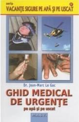 Ghid medical de urgente pe apa si pe uscat - Jean-Marc Le Gac