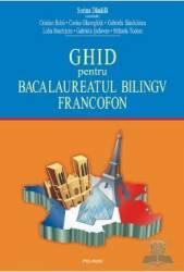 Ghid pentru bacalaureatul bilingv francofon - Sorina Danaila Carti