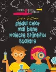 Ghidul celor mai bune proiecte stiintifice scolare - Janice VanCleave Carti