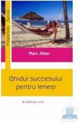 Ghidul succesului pentru lenes - Marc Allen