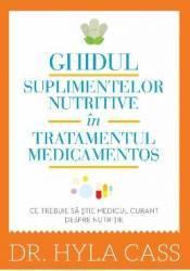 Ghidul suplimentelor nutritive in tratamentul medicamentos - Hyla Cass