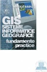 Gis sisteme informatice geografice - Fundamente Practice - Mircea Badut