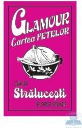 Glamour cartea fetelor - Cum sa stralucesti in orice situatie