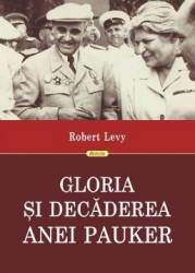 Gloria si decaderea Anei Pauker - Robert Levy Carti