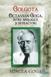 pret preturi Golgota. Octavian Goga intre apologeti si detractori - Mircea Goga
