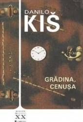 Gradina. Cenusa - Danilo Kis Carti