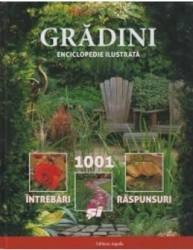 Gradini - Enciclopedie Ilustrata - 1001 Intrebari Si Raspunsuri