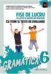Gramatica cls 6 Fise de lucru ed.2016 cu iteme si teste de evalaure - Cornelia Chirita