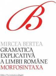 Gramatica explicativa a limbii romane partea 2 - Mircea Bertea