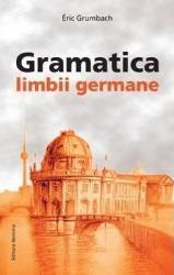 Gramatica limbii germane - Eric Grumbach Carti