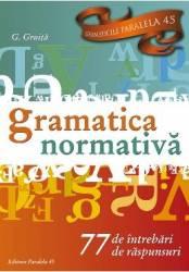 Gramatica normativa. 77 de intrebari. 77 de raspunsuri - G. Gruita