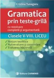 Gramatica prin teste-grila - Clasele V-VIII. Liceu - Cristina Tunegaru Carti