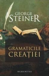 Gramaticile creatiei - George Steiner