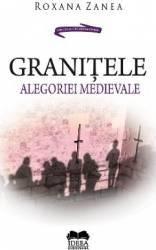 Granitele alegoriei medievale - Roxana Zanea Carti
