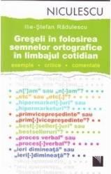 Greseli in folosirea semnelor ortografice in limbajul cotidian - Ilie-Stefan Radulescu