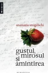 Gustul mirosul si amintirea - Anamaria Smigelschi