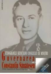 Guvernarea Constantin Sanatescu vol.1. - Marcel Dumitru Ciuca