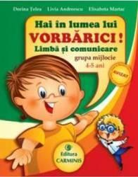 Hai in lumea lui Vorbarici Limba si comunicare grupa mijlocie 4-5 ani - Dorina Telea Carti
