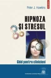 Hipnoza si stresul - Peter J. Hawkins Carti