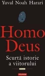 Homo Deus. Scurta istorie a viitorului - Yuval Noah Harari - PRECOMANDA Carti