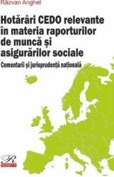 Hotarari CEDO relevante in materia raporturilor de munca si asigurarilor sociale - Razvan Anghel Carti