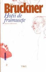 Hotii de frumusete cartonat - Pascal Bruckner Carti