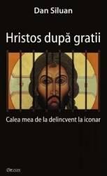 Hristos dupa gratii - Dan Siluan