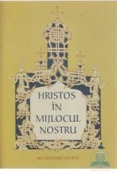Hristos In Mijlocul Nostru. Mic Catehism Liturgic
