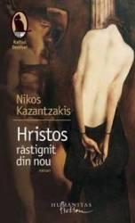 Hristos rastignit din nou - Nikos Kazantzakis Carti