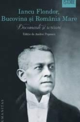 Iancu Flondor Bucovina si Romania Mare. Documente si scrisori - Ed. ingrijita de Andrei Popescu - PRECOMANDA