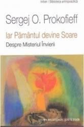 Iar Pamantul devine Soare - Sergej O. Prokofieff