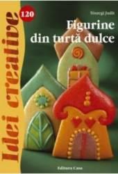 Idei Creative 120 - Figurine din turta dulce - Toszegi Judit