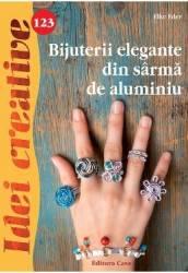Idei Creative 123. Bijuterii elegante din sarma de aluminiu - Elke Eder