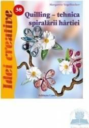 Idei Creative 38 - Quilling Tehnica Spiralarii Hartiei - Margarete Vogelbacher Carti
