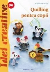 Idei creative 90 - Quilling pentru copii - Gudrun Schmitt