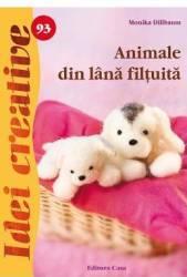 Idei creative 93 - Animale din lana filtuita - Monika Dillbaum