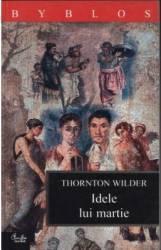 Idele lui martie - Thornton Wilder Carti
