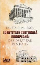 Identitate culturala europeana deziderat sau realitate - Fausta Dimulescu