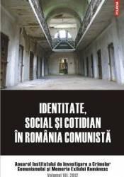 Identitate social si cotidian in Romania comunista vol. VII 2012