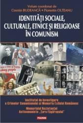 Identitati sociale culturale etnice si religioase in comunism - Cosmin Budeanca Florentin Olteanu