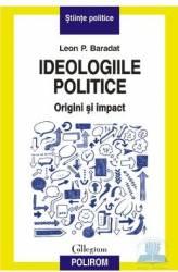 Ideologiile politice. Origini si impact - Leon P. Baradat