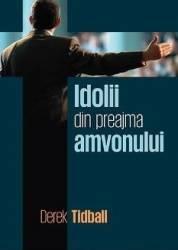 Idolii din preajam amvonului - Derek Tidball Carti