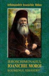 Ieroschimonahul Ioanichie Moroi Egumenul Sihastriei - Ioanichie Balan