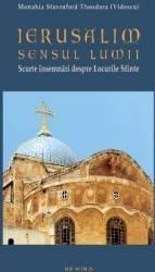 Ierusalim Sensul Lumii - Monahia Stavrofora Theodora Carti