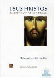 Iisus Hristos Arhiereul cel vesnic tanar