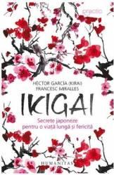 Ikigai Secrete japoneze pentru o viata lunga si fericita - Hector Garcia Francesc Miralles