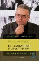 I.L. Caragiale si caligrafia placerii - Dan C. Mihailescu