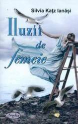 Iluzii De Femeie - Silvia Katz Ianasi