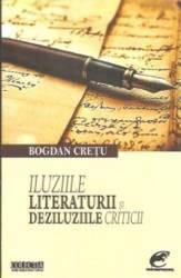 Iluziile literaturii si deziluziile criticii - Bogdan Cretu