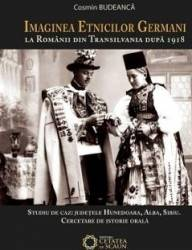 Imaginea etnicilor germani la romanii din Transilvania dupa 1918 - Cosmin Budeanca Carti